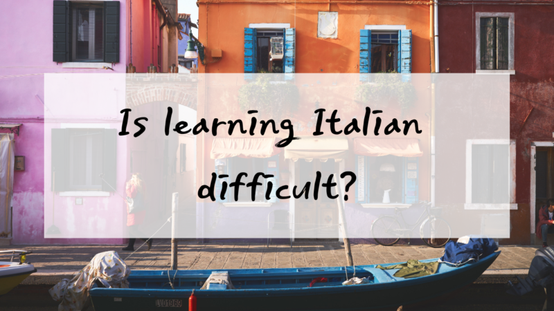Is learning Italian difficult? 3 reasons why Italian is easier than you think
